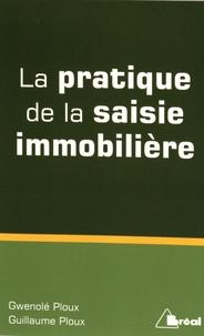 La pratique de la saisie immobilière - Gwenolé Ploux |