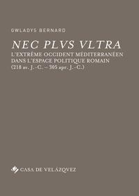 Gwladys Bernard - Nec plus ultra - L'Extrême Occident méditerranéen dans l'espace politique romain (218 avant J-C - 305 après J-C).