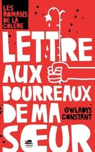 Gwladys Constant - Lettre aux bourreaux de ma soeur.