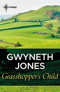 Gwyneth Jones - Grasshopper's Child.