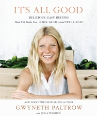 Gwyneth Paltrow et Julia Turshen - It's All Good - Delicious, Easy Recipes that Will Make You Look Good and Feel Great.