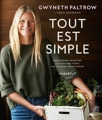 Gwyneth Paltrow et Thea Baumann - Tout est simple - Recettes délicieuses pour cux qui n'ont pas le temps de cuisiner.