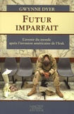 Gwynne Dyer - Futur imparfait - L'avenir du monde après l'invasion américaine de l' Irak.