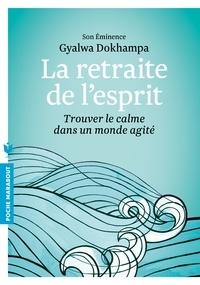 Gyalwa Dokhampa - La retraite de l'esprit - Trouver le calme dans un monde agité.