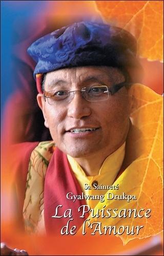 Gyalwang Drukpa - La Puissance de l'amour.