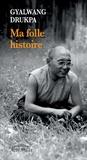 Gyalwang Drukpa - Ma folle histoire.