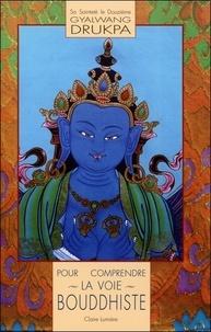 Gyalwang Drukpa - Pour comprendre la voie bouddhiste.