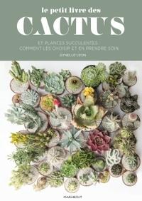 Gynelle Leon - Le petit guide Marabout des cactus - Choisir et soigner vos cactées et succulentes.
