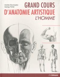 Gyorgy Feher et Andràs Szunyoghy - Grand cours d'anatomie artistique - L'homme.
