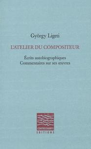 Galabria.be L'atelier du compositeur - Ecrits autobiographiques, commentaires sur ses oeuvres Image