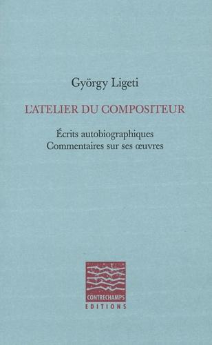 L'atelier du compositeur. Ecrits autobiographiques, commentaires sur ses oeuvres