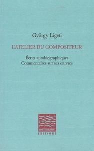 György Ligeti - L'atelier du compositeur - Ecrits autobiographiques, commentaires sur ses oeuvres.