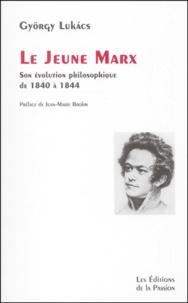 György Lukacs - Le jeune Marx. - Son évolution philosophique de 1840 à 1844.