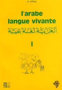L'Arabe langue vivante- Tome 1, Méthode d'enseignement à l'usage des francophones - H Atoui |