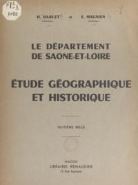 H. Barlet et Emile Magnien - Le département de Saône-et-Loire - Étude géographique et historique.
