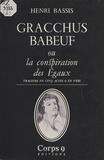 H Bassis - Gracchus Babeuf   ou la Conspiration des égaux - Tragédie en 5 actes.