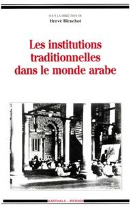 H Bleuchot - Les institutions traditionnelles dans le monde arabe - [table ronde, Aix-en-Provence, 1-2 juin 1992].