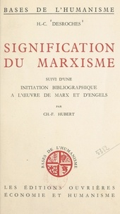 H.-C. Desroches et Ch.-F. Hubert - Signification du marxisme - Suivi d'une Initiation bibliographique à l'œuvre de Marx et d'Engels.