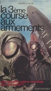 H Claude - La Troisième course aux armements - Une nouvelle guerre mondiale est-elle fatale ?.