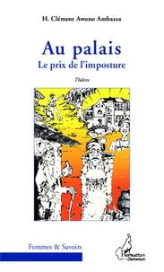 H. Clément Awono Ambassa - Au palais - Le prix de l'imposture.