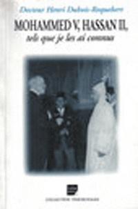 H Dubois Roquebert - Mohammed V, Hassan II - Tels que je les ai connus.
