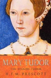H-F-M Prescott - Mary Tudor - The Spanish Tudor.