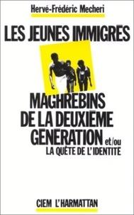 H-f. Mecheri - Les jeunes immigres maghrebins de la deuxieme generation et/ou la quete de l'identite.