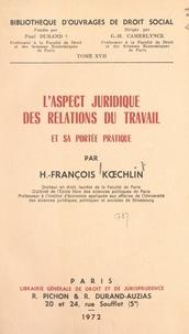 H.-François Kœchlin et Guillaume Henri Camerlynck - L'aspect juridique des relations du travail et sa portée pratique.