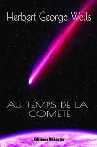 H.G Wells - Au temps de la comète.