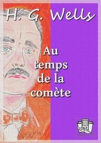 H. G. Wells et Henry D. Davray - Au temps de la comète.