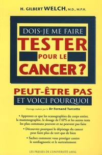 H-Gilbert Welch - Dois-je me faire tester pour le cancer ? - Peut-être pas et voici pourquoi.