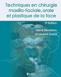 H/guyot l Benateau - Techniques en chirurgie maxillo-faciale, orale et plastique de la face 2°ed.