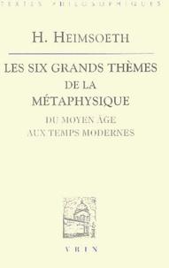 H Heimsoeth - Les six grands thèmes de la métaphysique - Du Moyen Age aux Temps Modernes.