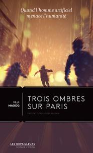 H.J. Magog - Trois ombres sur Paris - Quand l'homme artificiel menace l'humanité.