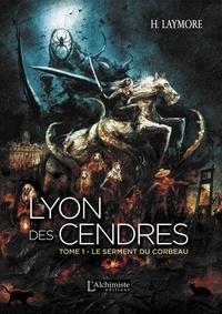 H. Laymore - Lyon des Cendres Tome 1 : Le serment du corbeau.