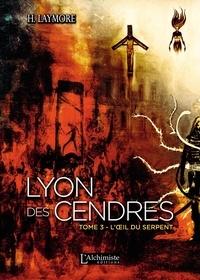 H. Laymore - Lyon des Cendres Tome 3 : L'oeil du serpent.