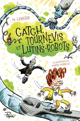 H. Lenoir - Catch, tournevis et lutins-robots.