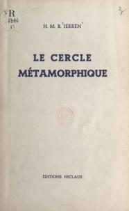 H. M. R. Ierren - Le cercle métamorphique.