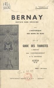 H. Méaulle - Bernay depuis son origine, avec l'historique des noms de rues - Suivi du Guide des touristes à Bernay, dans l'arrondissement et les environs.