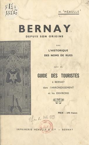 Bernay depuis son origine, avec l'historique des noms de rues. Suivi du Guide des touristes à Bernay, dans l'arrondissement et les environs