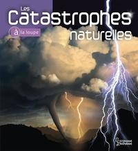 H. Michael Mogil et Barbara G Levine - Les catastrophes naturelles.