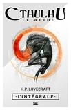 H. P. Lovecraft - Cthulhu : Le Mythe - L'Intégrale.