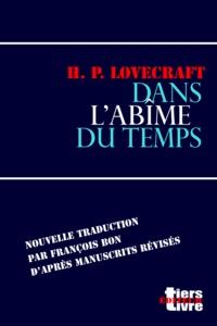 H. P. Lovecraft et François Bon François Bon - Dans l'abîme du temps.