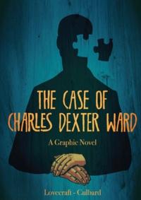 H. P. Lovecraft et I.N.J. Culbard - L'affaire Charles Dexter Ward.