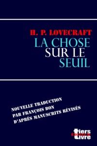 H. P. Lovecraft et François Bon François Bon - La chose sur le seuil.