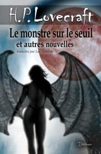 H.P. Lovecraft et Luc Deborde - Le monstre sur le seuil et autres nouvelles - Nouvelle traduction.