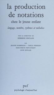 H Sinclair - La Production de notations chez le jeune enfant - Langage, nombres, rythmes et mélodies.