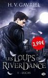 H-V Gavriel - Les loups de Riverdance Tome 1 : Lucas.