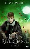 H-V Gavriel - Les loups de Riverdance Tome 4 : Elijah.