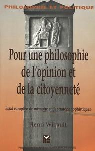 H Wibault - Pour une philosophie de l'opinion et de la citoyenneté - Essai européen de mémoire et de stratégie sophistiques.